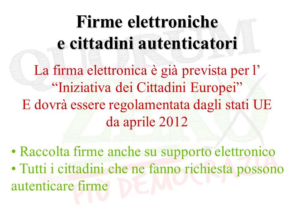 Firme elettroniche e cittadini autenticatori Raccolta firme anche su supporto elettronico Tutti i cittadini che ne fanno richiesta possono autenticare firme La firma elettronica è già prevista per l Iniziativa dei Cittadini Europei E dovrà essere regolamentata dagli stati UE da aprile 2012