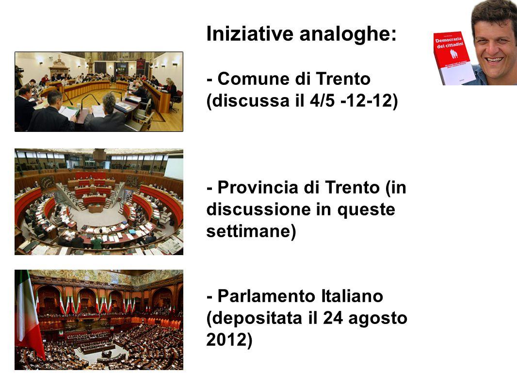 Iniziative analoghe: - Comune di Trento (discussa il 4/5 -12-12) - Provincia di Trento (in discussione in queste settimane) - Parlamento Italiano (depositata il 24 agosto 2012)