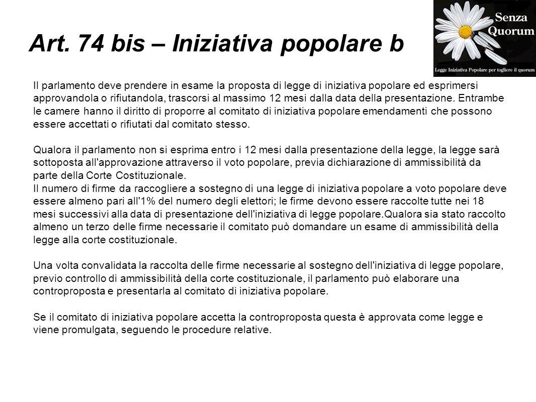 Art. 74 bis – Iniziativa popolare b Il parlamento deve prendere in esame la proposta di legge di iniziativa popolare ed esprimersi approvandola o rifi