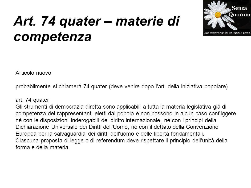 Art. 74 quater – materie di competenza Articolo nuovo probabilmente si chiamerà 74 quater (deve venire dopo l'art. della iniziativa popolare) art. 74