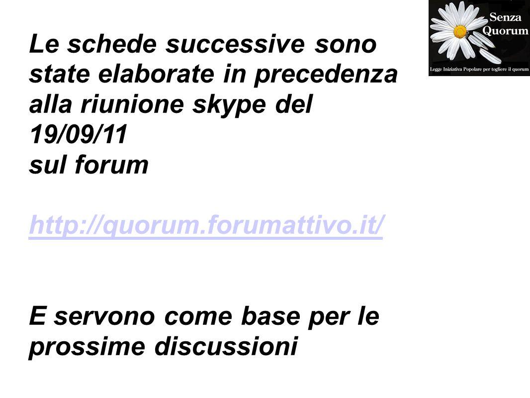 Le schede successive sono state elaborate in precedenza alla riunione skype del 19/09/11 sul forum http://quorum.forumattivo.it/ E servono come base per le prossime discussioni