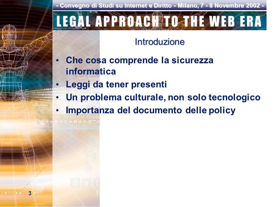 3 - Convegno di Studi su Internet e Diritto - Milano, 7 - 8 Novembre 2002 - Introduzione Che cosa comprende la sicurezza informatica Leggi da tener presenti Un problema culturale, non solo tecnologico Importanza del documento delle policy