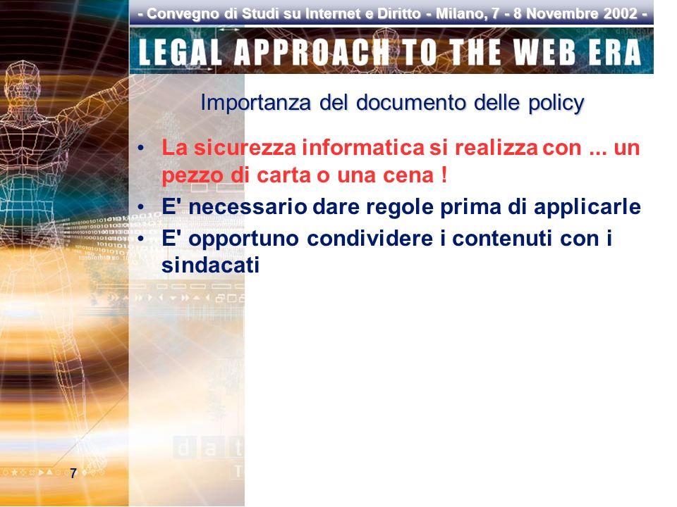 7 - Convegno di Studi su Internet e Diritto - Milano, 7 - 8 Novembre 2002 - Importanza del documento delle policy La sicurezza informatica si realizza con...