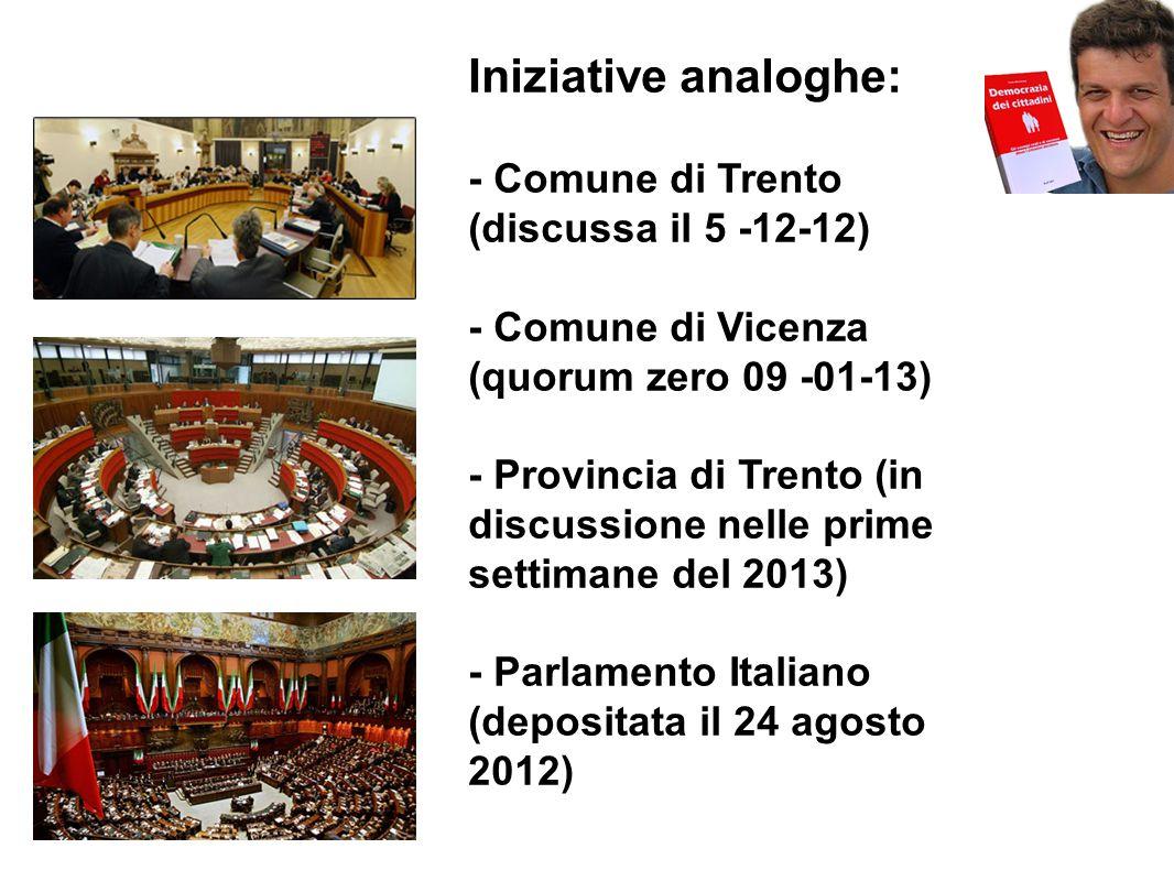 Iniziative analoghe: - Comune di Trento (discussa il 5 -12-12) - Comune di Vicenza (quorum zero 09 -01-13) - Provincia di Trento (in discussione nelle prime settimane del 2013) - Parlamento Italiano (depositata il 24 agosto 2012)