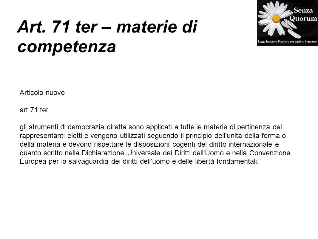 Art. 71 ter – materie di competenza Articolo nuovo art 71 ter gli strumenti di democrazia diretta sono applicati a tutte le materie di pertinenza dei