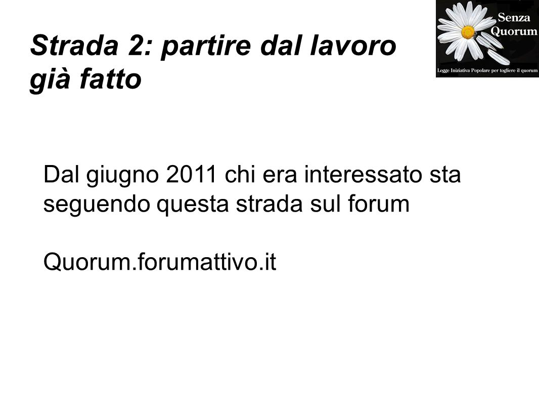 Strada 2: partire dal lavoro già fatto Dal giugno 2011 chi era interessato sta seguendo questa strada sul forum Quorum.forumattivo.it