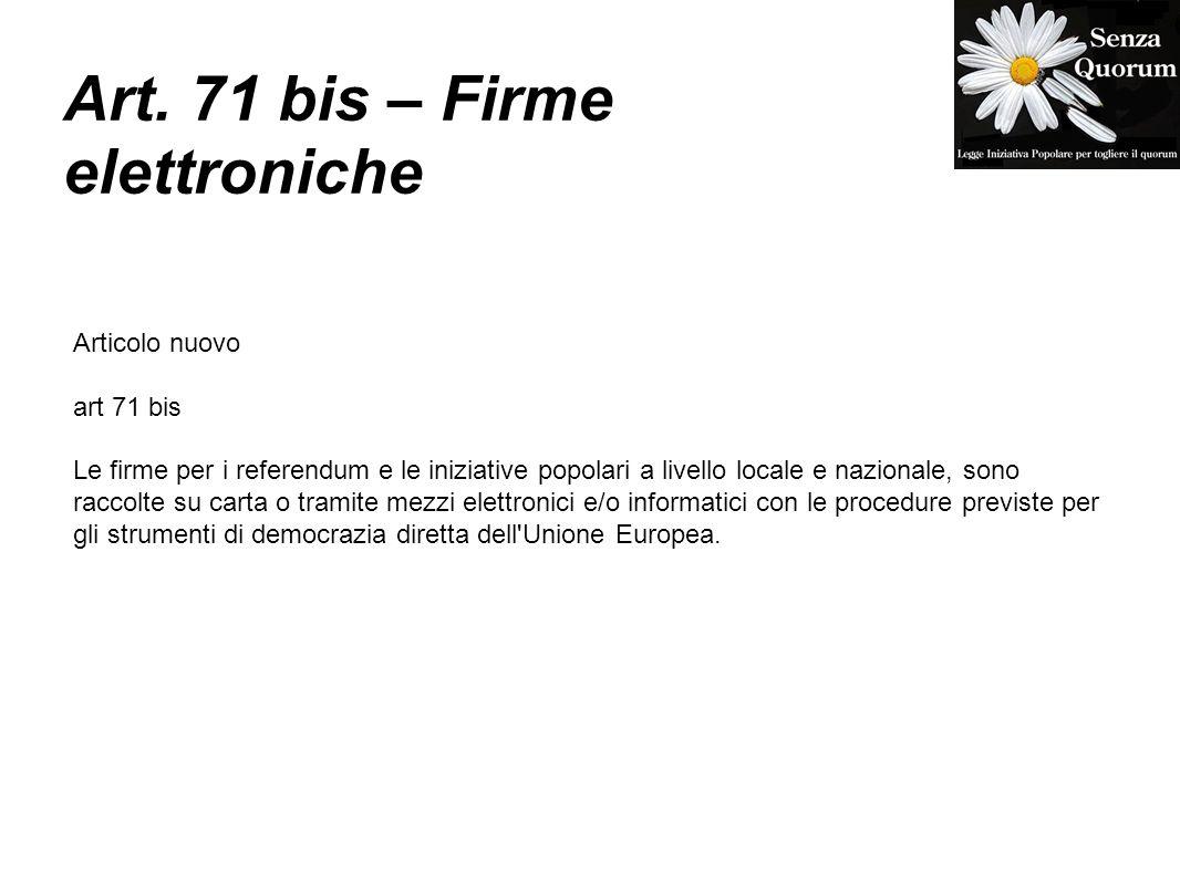 Art. 71 bis – Firme elettroniche Articolo nuovo art 71 bis Le firme per i referendum e le iniziative popolari a livello locale e nazionale, sono racco