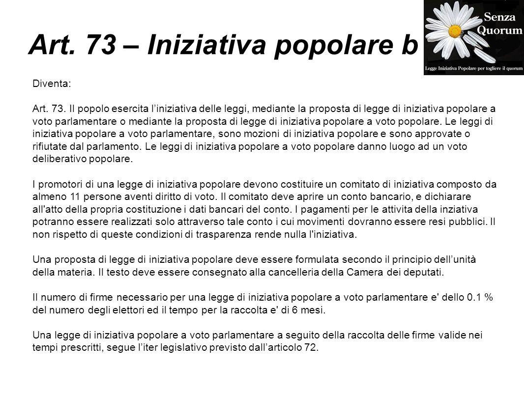 Art. 73 – Iniziativa popolare b Diventa: Art. 73. Il popolo esercita liniziativa delle leggi, mediante la proposta di legge di iniziativa popolare a v