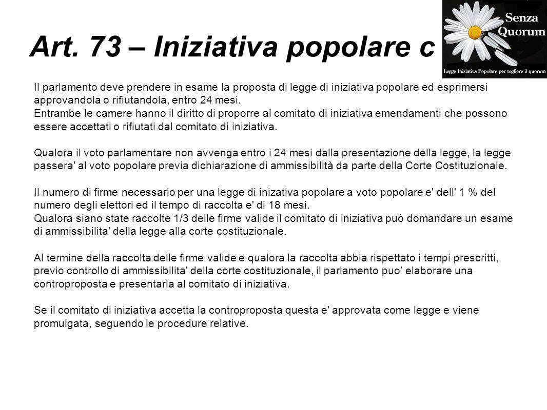 Art. 73 – Iniziativa popolare c Il parlamento deve prendere in esame la proposta di legge di iniziativa popolare ed esprimersi approvandola o rifiutan