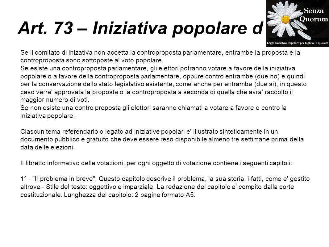 Art. 73 – Iniziativa popolare d Se il comitato di inizativa non accetta la controproposta parlamentare, entrambe la proposta e la controproposta sono