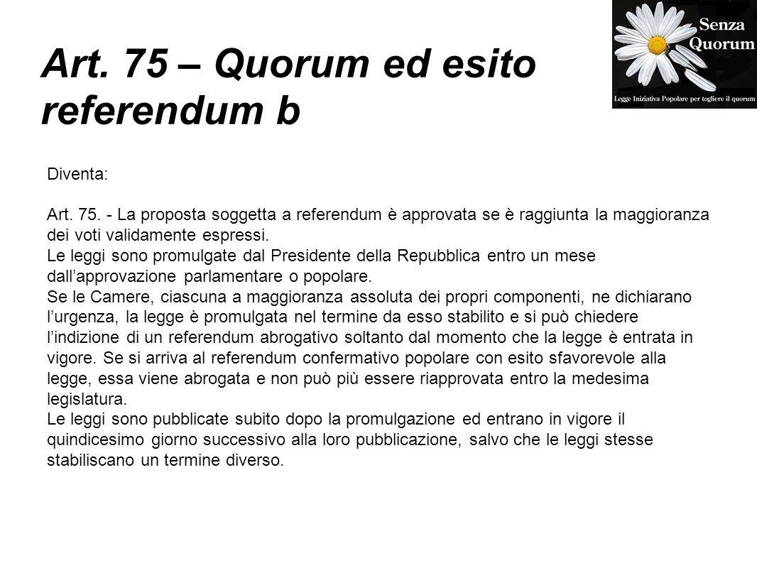 Art. 75 – Quorum ed esito referendum b Diventa: Art. 75. - La proposta soggetta a referendum è approvata se è raggiunta la maggioranza dei voti valida