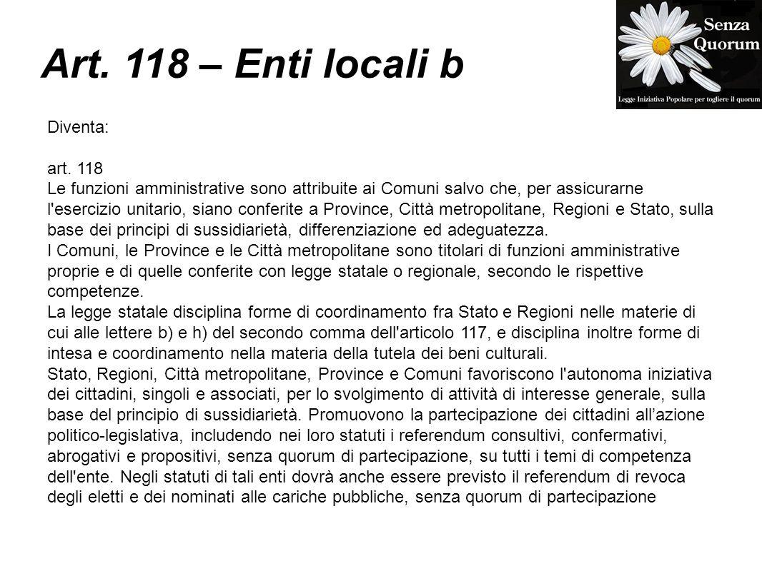 Art. 118 – Enti locali b Diventa: art. 118 Le funzioni amministrative sono attribuite ai Comuni salvo che, per assicurarne l'esercizio unitario, siano