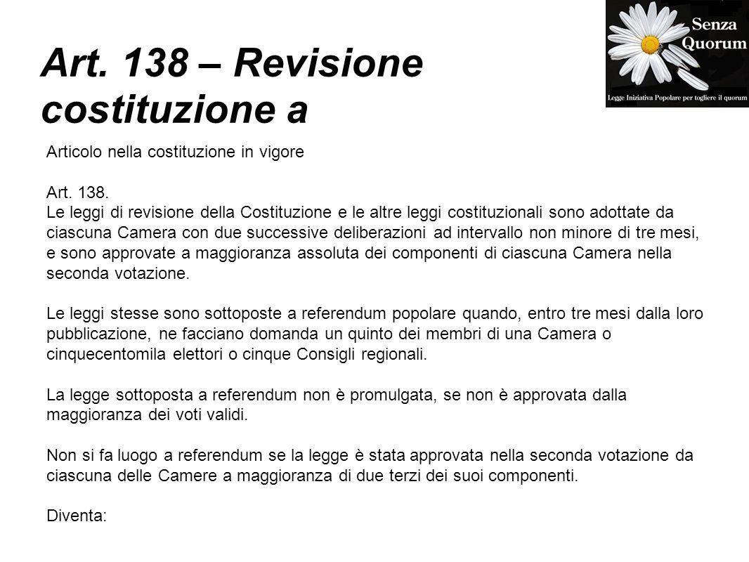 Art. 138 – Revisione costituzione a Articolo nella costituzione in vigore Art. 138. Le leggi di revisione della Costituzione e le altre leggi costituz