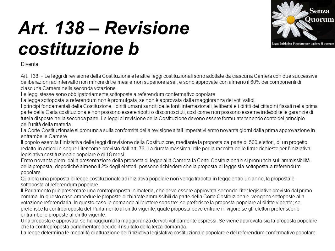 Art. 138 – Revisione costituzione b Diventa: Art. 138. - Le leggi di revisione della Costituzione e le altre leggi costituzionali sono adottate da cia