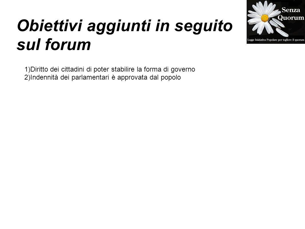 Obiettivi aggiunti in seguito sul forum 1)Diritto dei cittadini di poter stabilire la forma di governo 2)Indennità dei parlamentari è approvata dal po