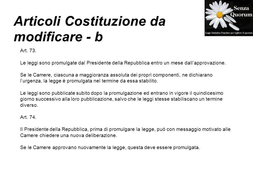 Articoli Costituzione da modificare - b Art. 73. Le leggi sono promulgate dal Presidente della Repubblica entro un mese dallapprovazione. Se le Camere