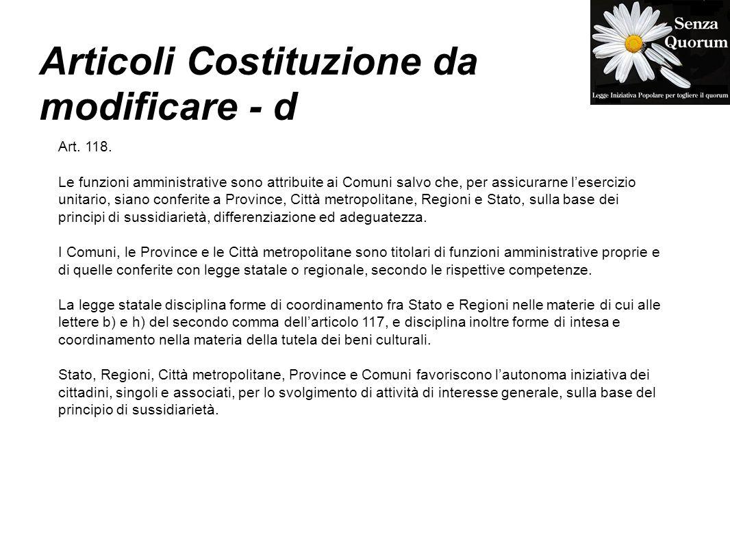 Articoli Costituzione da modificare - d Art. 118. Le funzioni amministrative sono attribuite ai Comuni salvo che, per assicurarne lesercizio unitario,