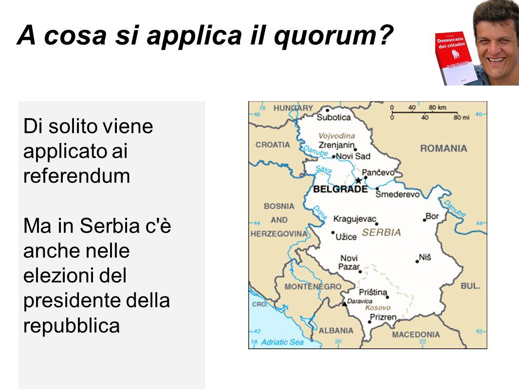 A cosa si applica il quorum? Di solito viene applicato ai referendum Ma in Serbia c'è anche nelle elezioni del presidente della repubblica