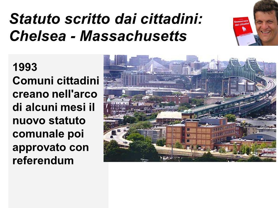 Statuto scritto dai cittadini: Chelsea - Massachusetts 1993 Comuni cittadini creano nell'arco di alcuni mesi il nuovo statuto comunale poi approvato c