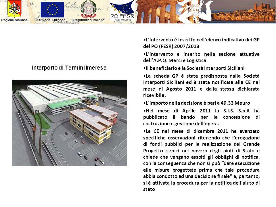 Repubblica italianaUnione Europea Interporto di Termini Imerese Lintervento è inserito nellelenco indicativo dei GP del PO (FESR) 2007/2013 Lintervent