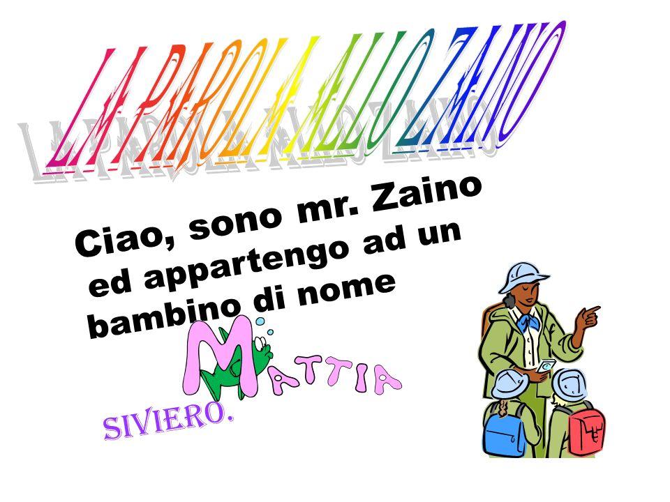 Ciao, sono mr. Zaino ed appartengo ad un bambino di nome Siviero.