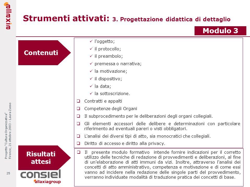 Progetto Cultura Organizzativa Firenze, 21 ottobre 2003 – Laura Zasso 25 Strumenti attivati: 3. Progettazione didattica di dettaglio Modulo 3 Contenut