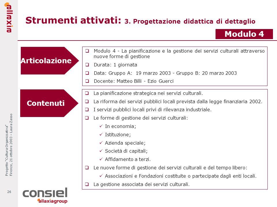 Progetto Cultura Organizzativa Firenze, 21 ottobre 2003 – Laura Zasso 26 Strumenti attivati: 3. Progettazione didattica di dettaglio Articolazione Mod