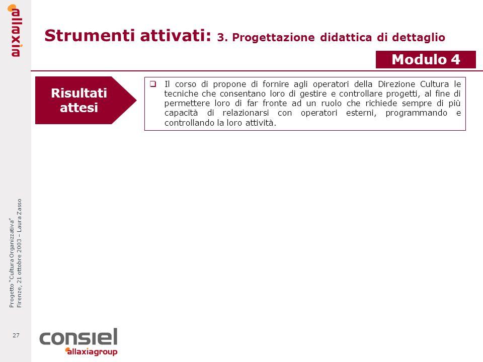 Progetto Cultura Organizzativa Firenze, 21 ottobre 2003 – Laura Zasso 27 Strumenti attivati: 3. Progettazione didattica di dettaglio Modulo 4 Risultat