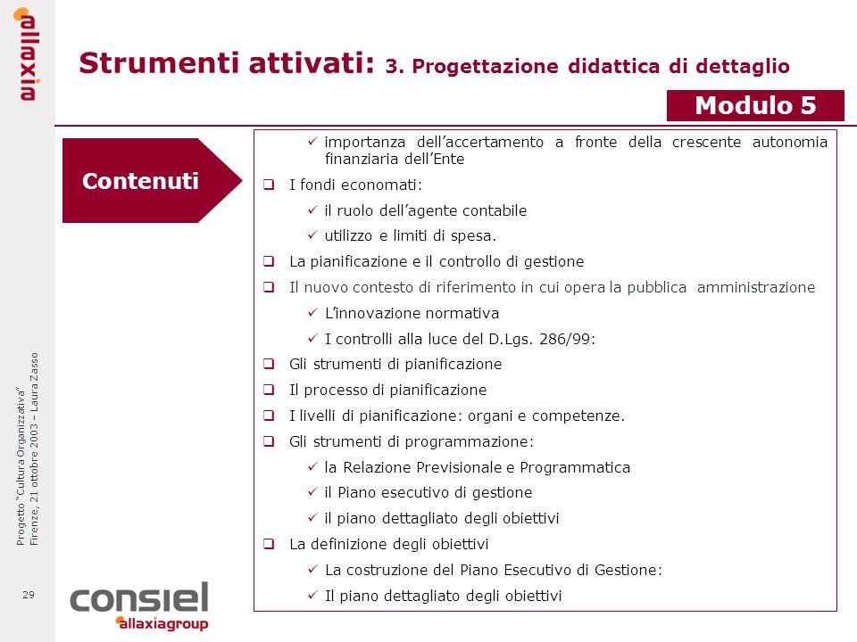 Progetto Cultura Organizzativa Firenze, 21 ottobre 2003 – Laura Zasso 29 Strumenti attivati: 3. Progettazione didattica di dettaglio Modulo 5 importan