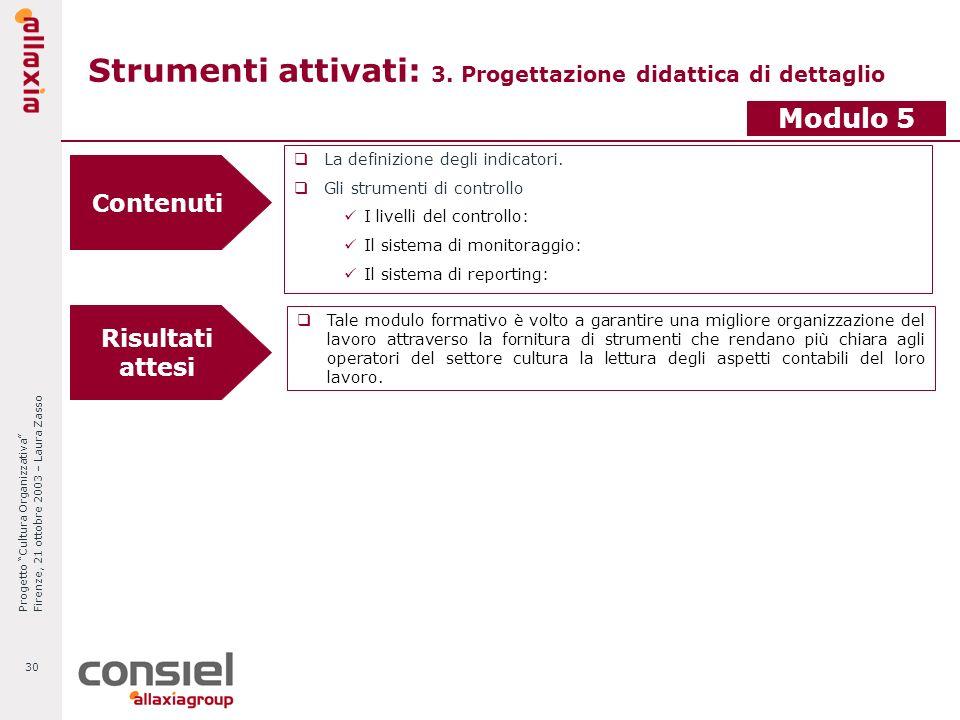 Progetto Cultura Organizzativa Firenze, 21 ottobre 2003 – Laura Zasso 30 Strumenti attivati: 3. Progettazione didattica di dettaglio La definizione de