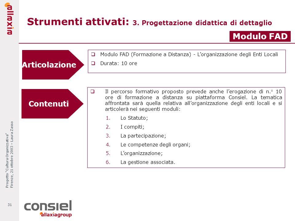Progetto Cultura Organizzativa Firenze, 21 ottobre 2003 – Laura Zasso 31 Strumenti attivati: 3. Progettazione didattica di dettaglio Articolazione Mod