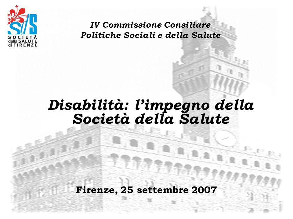 Firenze, 25 settembre 2007 IV Commissione Consiliare Politiche Sociali e della Salute Disabilità: limpegno della Società della Salute