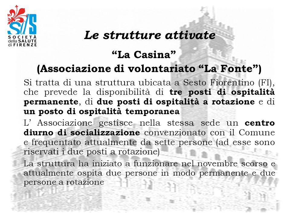 Le strutture attivate La Casina (Associazione di volontariato La Fonte) Si tratta di una struttura ubicata a Sesto Fiorentino (FI), che prevede la dis