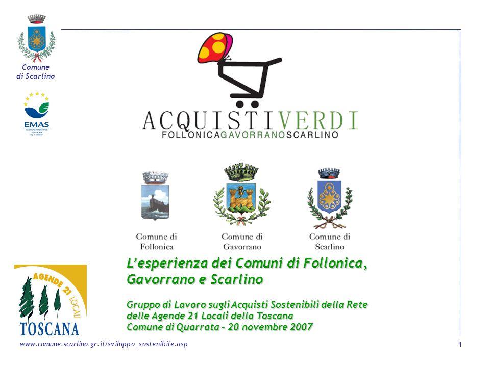 Comune di Scarlino 1 www.comune.scarlino.gr.it/sviluppo_sostenibile.asp Lesperienza dei Comuni di Follonica, Gavorrano e Scarlino Gruppo di Lavoro sug