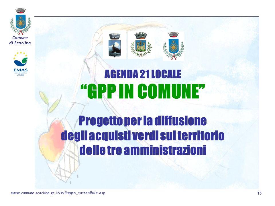 Comune di Scarlino 15 www.comune.scarlino.gr.it/sviluppo_sostenibile.asp AGENDA 21 LOCALE GPP IN COMUNE Progetto per la diffusione degli acquisti verd