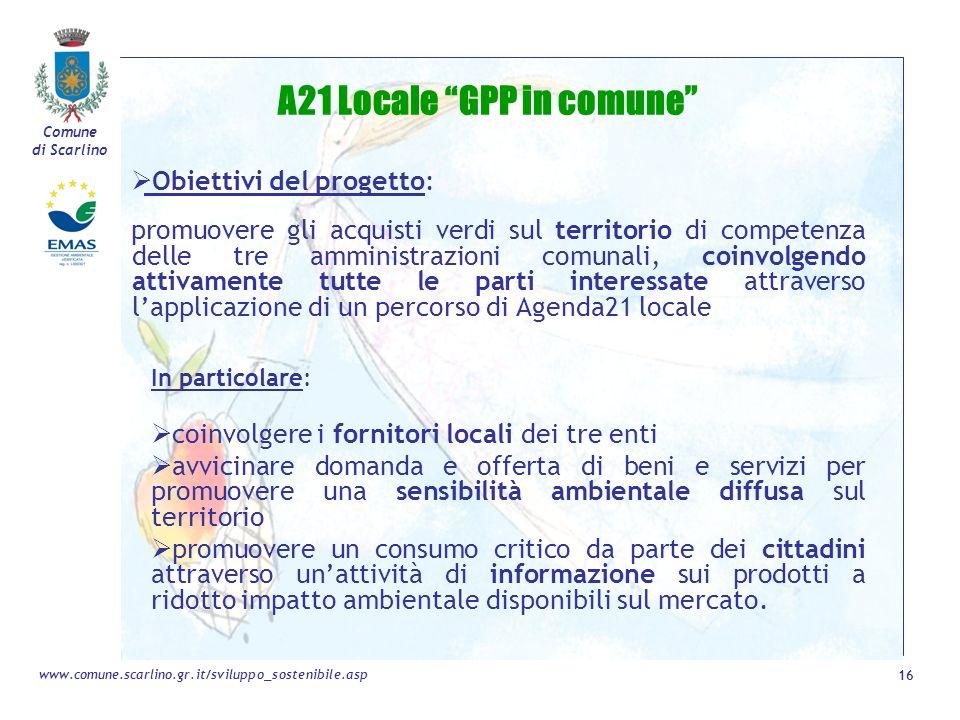 Comune di Scarlino 16 www.comune.scarlino.gr.it/sviluppo_sostenibile.asp A21 Locale GPP in comune Obiettivi del progetto: promuovere gli acquisti verd