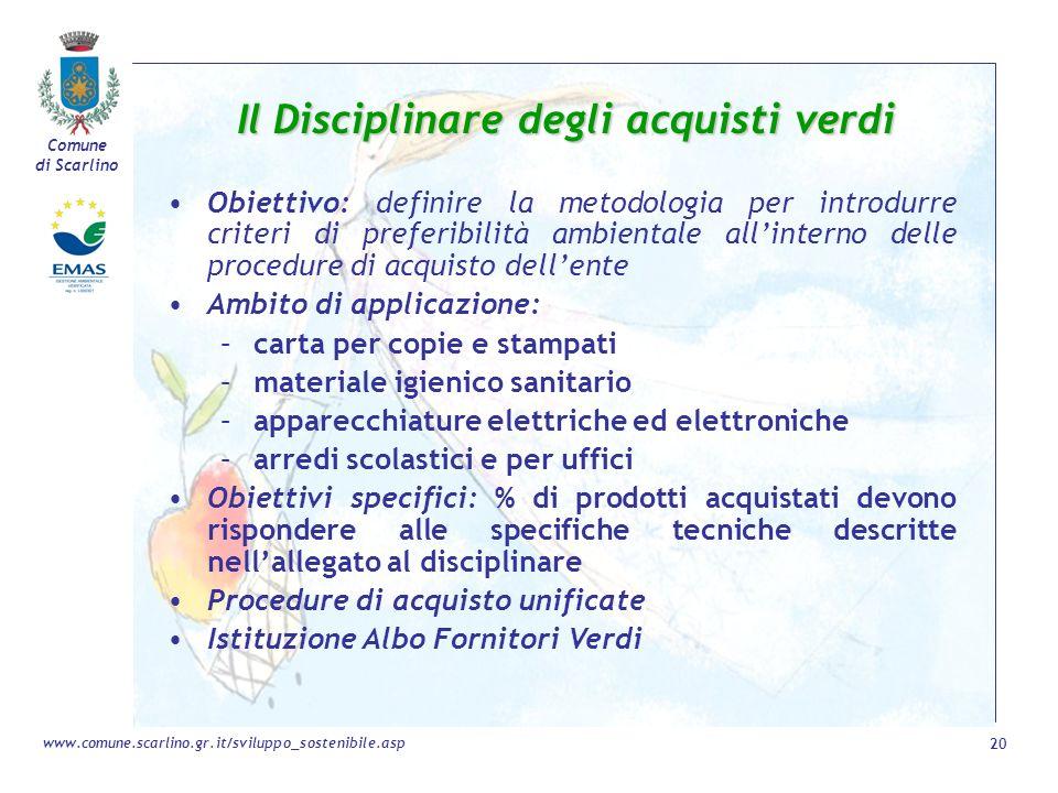 Comune di Scarlino 20 www.comune.scarlino.gr.it/sviluppo_sostenibile.asp Il Disciplinare degli acquisti verdi Obiettivo: definire la metodologia per i