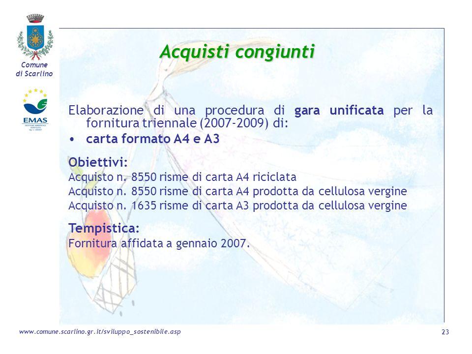 Comune di Scarlino 23 www.comune.scarlino.gr.it/sviluppo_sostenibile.asp Acquisti congiunti Elaborazione di una procedura di gara unificata per la for