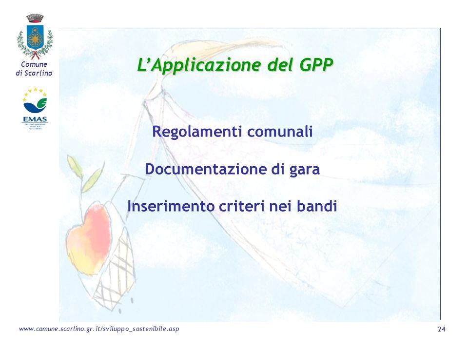 Comune di Scarlino 24 www.comune.scarlino.gr.it/sviluppo_sostenibile.asp LApplicazione del GPP Regolamenti comunali Documentazione di gara Inserimento