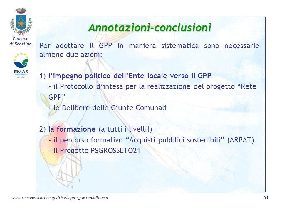 Comune di Scarlino 31 www.comune.scarlino.gr.it/sviluppo_sostenibile.asp Annotazioni-conclusioni Per adottare il GPP in maniera sistematica sono neces