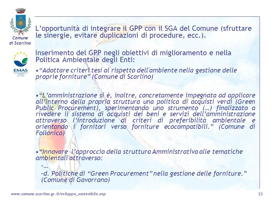 Comune di Scarlino 33 www.comune.scarlino.gr.it/sviluppo_sostenibile.asp Lopportunità di integrare il GPP con il SGA del Comune (sfruttare le sinergie