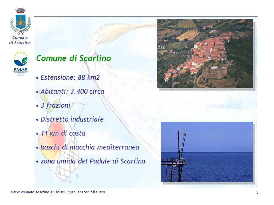 Comune di Scarlino 5 www.comune.scarlino.gr.it/sviluppo_sostenibile.asp Comune di Scarlino Estensione: 88 km2Estensione: 88 km2 Abitanti: 3.400 circaA