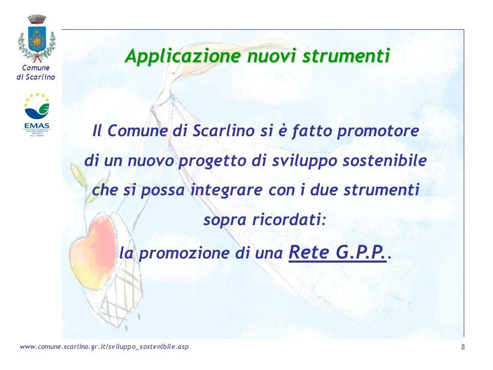 Comune di Scarlino 8 www.comune.scarlino.gr.it/sviluppo_sostenibile.asp Applicazione nuovi strumenti Il Comune di Scarlino si è fatto promotore di un