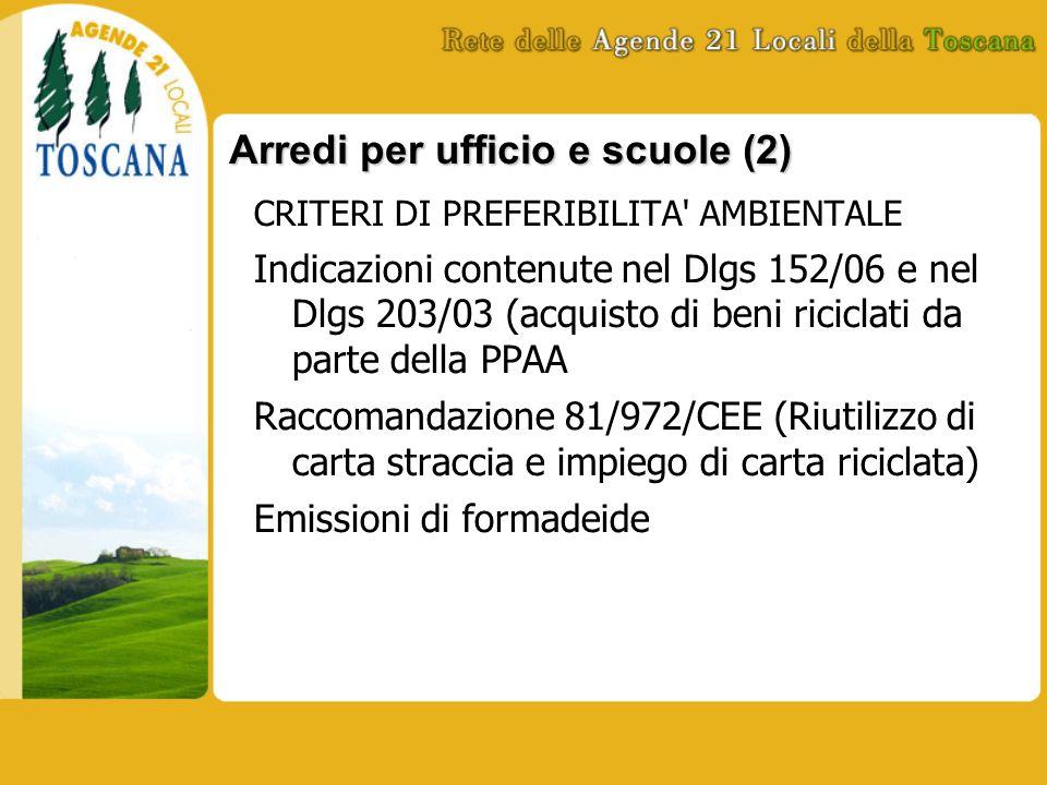 Arredi per ufficio e scuole (2) CRITERI DI PREFERIBILITA' AMBIENTALE Indicazioni contenute nel Dlgs 152/06 e nel Dlgs 203/03 (acquisto di beni ricicla