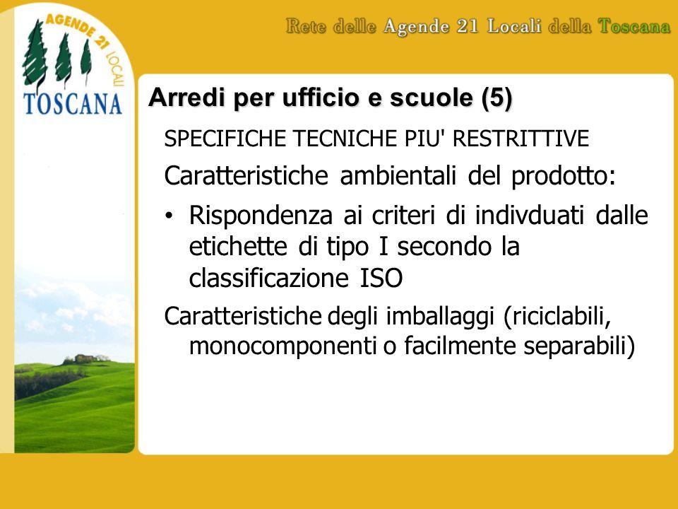 Arredi per ufficio e scuole (5) SPECIFICHE TECNICHE PIU' RESTRITTIVE Caratteristiche ambientali del prodotto: Rispondenza ai criteri di indivduati dal