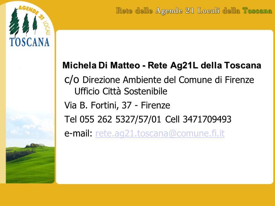 Michela Di Matteo - Rete Ag21L della Toscana c/o Direzione Ambiente del Comune di Firenze Ufficio Città Sostenibile Via B. Fortini, 37 - Firenze Tel 0