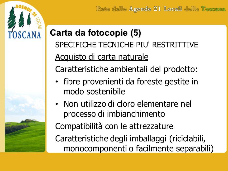 Carta da fotocopie (5) SPECIFICHE TECNICHE PIU' RESTRITTIVE Acquisto di carta naturale Caratteristiche ambientali del prodotto: fibre provenienti da f
