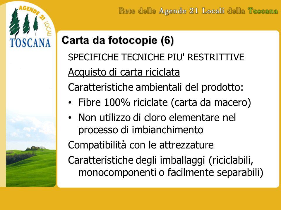Carta da fotocopie (6) SPECIFICHE TECNICHE PIU' RESTRITTIVE Acquisto di carta riciclata Caratteristiche ambientali del prodotto: Fibre 100% riciclate