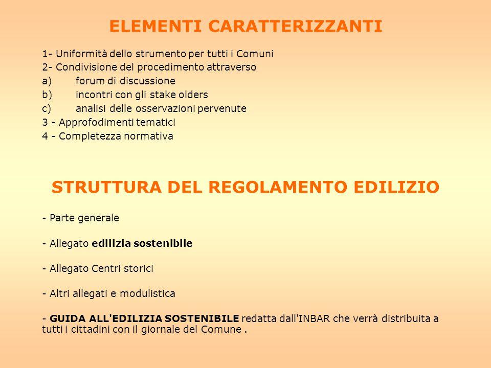 COMPLETEZZA NORMATIVA -Si recepiscono le direttive europee sul rendimento energetico nell edilizia; -Si recepiscono le linee guida della Regione Toscana per la valutazione energetica ed ambientale degli edifici del 2005; -Si recepiscono le normative nazionali in materia di risparmio energetico fino al giugno 2007; -Si anticipano e/o si introducono ulteriori elementi obbligatori da rispettare nelle nuove costruzioni in materia di edilizia sostenibile.