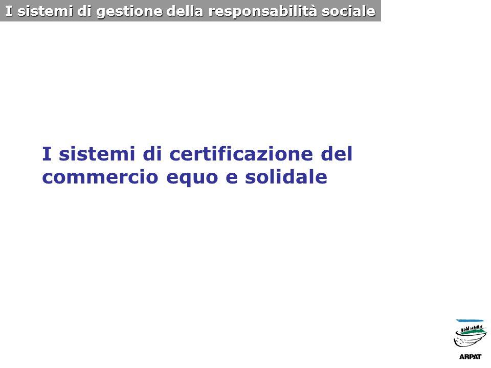 I sistemi di certificazione del commercio equo e solidale I sistemi di gestione della responsabilità sociale